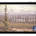 Best Outdoor iPhone Apps – アウトドア用のベストiPhoneアプリ